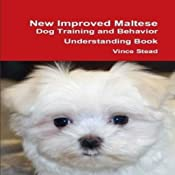 New Improved Maltese Dog Training and Behavior Understanding Book | [Vince Stead]