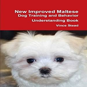 New Improved Maltese Dog Training and Behavior Understanding Book Audiobook