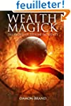 Wealth Magick: The Secrets of Extreme...