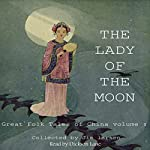 The Lady of the Moon: Great Tales of China, Volume 1 | Jim Larsen