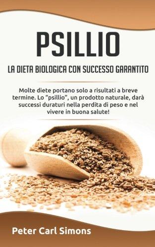 Psillio - la dieta biologica con successo garantito: Molte diete portano solo a risultati a breve termine. Lo
