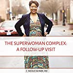 The Superwoman Complex: A Follow-Up Visit | MD C. Nicole Swiner