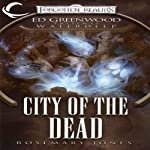 City of the Dead: Forgotten Realms: Ed Greenwood Presents Waterdeep, Book 4 (       UNABRIDGED) by Rosemary Jones Narrated by James Patrick Cronin
