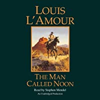 The Man Called Noon (       UNABRIDGED) by Louis L'Amour Narrated by Stephen Mendel