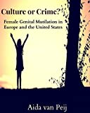 Culture or Crime? Female Genital Mutilation in Europe and the United States