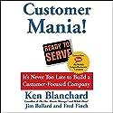Customer Mania!: It's Never Too Late to Build a Customer-Focused Company Hörbuch von Ken Blanchard, Jim Ballard, Fred Finch Gesprochen von: Ken Blanchard