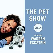 The Pet Show, Vol. 4: Featuring Warren Eckstein Radio/TV Program by Warren Eckstein Narrated by Warren Eckstein