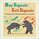 Buy Signals / Sell Signals: Strategic Stock Market Entries and Exits Audiobook by Steve Burns, Holly Burns Narrated by Scott Clem