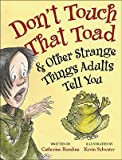 img - for Don't Touch That Toad & Other Strange Things Adults Tell You   [DONT TOUCH THAT TOAD & OTHER S] [Hardcover] book / textbook / text book