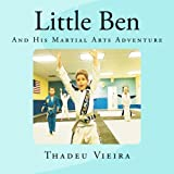 Little Ben: And His Martial Arts Adventure (Volume 1)