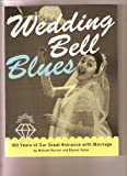 Wedding Bell Blues: 100 Years of Our Great Romance With Marriage (0756762944) by Michael Barson