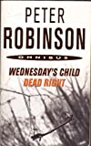 WEDNESDAY'S CHILD AND DEAD RIGHT. Peter. Robinson