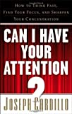 img - for Can I Have Your Attention?: How to Think Fast, Find Your Focus, and Sharpen Your Concentration by Joseph Cardillo (2009-08-01) book / textbook / text book