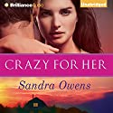 Crazy for Her: A K2 Team Novel, Book 1 Audiobook by Sandra Owens Narrated by Amy McFadden, Mikael Naramore
