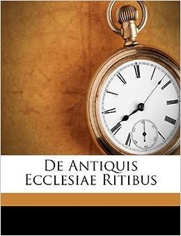 De Antiquis Ecclesiae Ritibus Edmond Martne