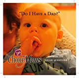 """Do I Have a Dad? Choice Moms Answer the Tough Questions"" (Choice Chat, 1)"
