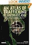 Atlas of Trafficking in Southeast Asi...