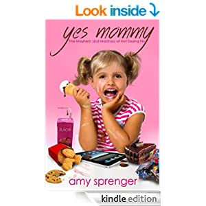 Yes Mommy: The Mayhem And Madness Of Not Saying No