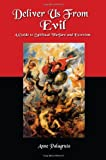 Anne Palagruto Deliver Us from Evil: A Guide to Spiritual Warfare and Exorcism