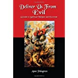 Deliver Us From Evil: A Guide To Spiritual Warfare And Exorcism ~ Anne Palagruto