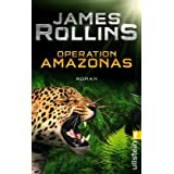"Operation Amazonas: Romanvon ""James Rollins"""