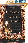 The Bloody White Baron: The Extraordi...