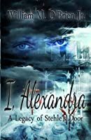 I, Alexandra (A Legacy of Stehle's Door)