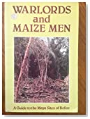 Warlords and maize men: A guide to the Maya sites of Belize