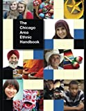 img - for The Chicago Area Ethnic Handbook: A Guide To The Cultures And Traditions of Our Region's Diverse Communities. book / textbook / text book