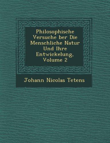 Philosophische Versuche ber Die Menschliche Natur Und Ihre Entwickelung, Volume 2