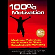 100% Motivation: Maximum Motivation for Success in Direct Sales/Network Marketing | [Ed Ludbrook]