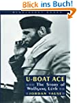 U-Boat Ace: The Story of Wolfgang Lut...