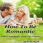 How to Be Romantic | K. M. Ryan