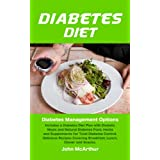 Diabetes Diet: Diabetes Management Options. Includes a Diabetes Diet Plan with Diabetic Meals and Natural Diabetes Food, Herbs and Supplements for Total Diabetes Control. Delicious Recipes ~ John McArthur