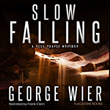 Slow Falling: Bill Travis Mysteries, Book 6 (       UNABRIDGED) by George Wier Narrated by Frank Clem