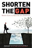 img - for Shorten The Gap - Short Cuts to Success and Happiness book / textbook / text book