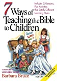 img - for 7 Ways of Teaching the Bible to Children: Includes 25 Lessons, Plus Activities That Satisfy Different Learning Styles book / textbook / text book