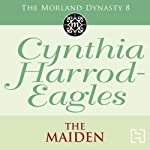 The Maiden: The Morland Dynasty, Book 8 (       UNABRIDGED) by Cynthia Harrod-Eagles Narrated by Terry Wale