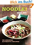 Noodle!: 100 Amazing Authentic Recipe...