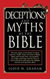 Lloyd M. Graham Deceptions and Myths of the Bible: The True Origins of the Stories of Adam and Eve, Noah's Flood, the Tower of Babel, Moses and Mount Sinai, the Proph
