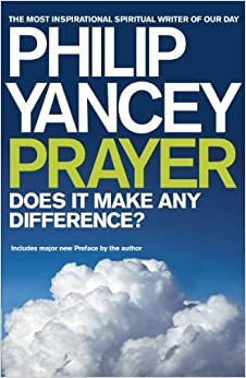 Prayer does it make any difference by yancey philip 2008