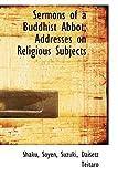Sermons of a Buddhist Abbot; Addresses on Religious Subjects (1113468130) by Soyen, Shaku