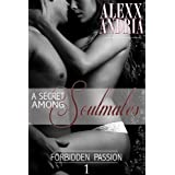 A Secret Among Soulmates (Forbidden Passion Book 1) ~ Alexx Andria