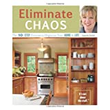 Eliminate Chaos: The 10-Step Process to Organize Your Home and Life ~ Laura Leist