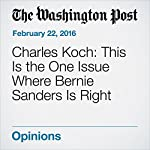 Charles Koch: This Is the One Issue Where Bernie Sanders Is Right   Charles G. Koch