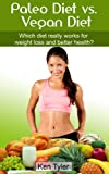 Paleo Diet vs. Vegan Diet: Which diet really works for weight loss and better health?