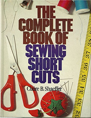 The Complete Book of Sewing Shortcuts, Shaeffer, Claire B