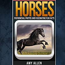 Horses: Phenomenal Photos and Fascinating Fun Facts, Our World's Remarkable Creatures Series (       UNABRIDGED) by Amy Allen Narrated by Shawna Leady