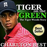Tiger, Tiger on the Green: The Amazing Tiger Woods Story...Golf, Girls and Greatness (Sports Unlimited)