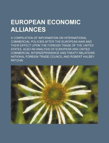 European Economic Alliances; A Compilation of Information on International Commercial Policies After the European War and Their Effect Upon the Foreig
